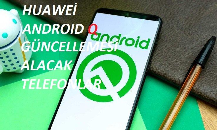 Huawei Android Q Güncellemesi Alacak Telefonlar